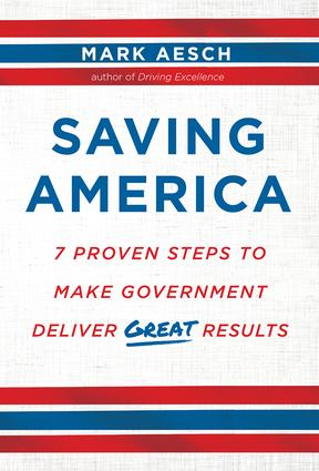 Saving America: 7 Proven Steps to Make Government Deliver Great Results, 1st Edition (Hardback) book cover