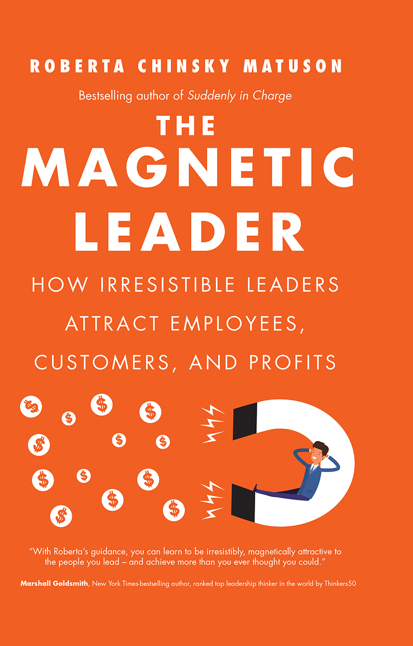 The Magnetic Leader: How Irresistible Leaders Attract Employees, Customers, and Profits (Hardback) book cover