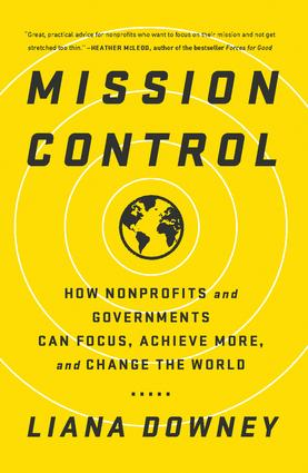 Mission Control: How Nonprofits and Governments Can Focus, Achieve More, and Change the World, 1st Edition (Paperback) book cover