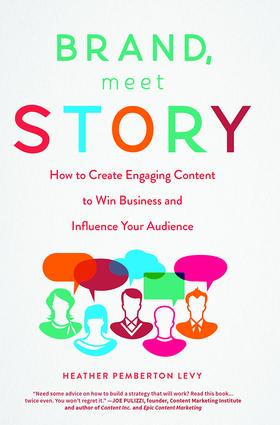 Brand, Meet Story: How to Create Engaging Content to Win Business and Influence Your Audience, 1st Edition (Hardback) book cover