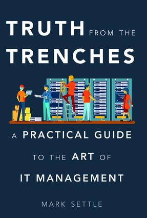 Truth from the Trenches: A Practical Guide to the Art of It Management book cover