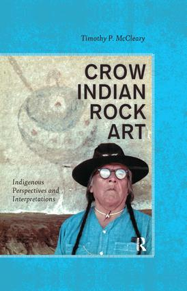 Crow Indian Rock Art: Indigenous Perspectives and Interpretations, 1st Edition (Hardback) book cover