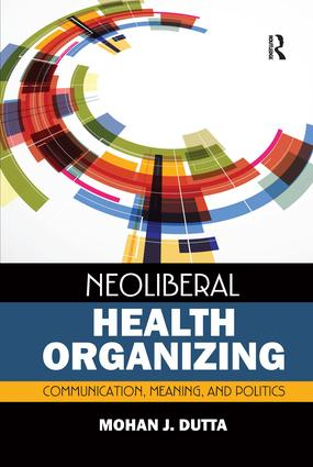 Neoliberal Health Organizing: Communication, Meaning, and Politics book cover