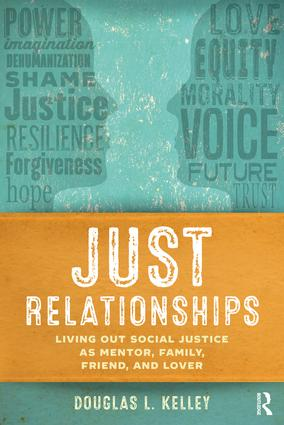 Just Relationships: Living Out Social Justice as Mentor, Family, Friend, and Lover book cover