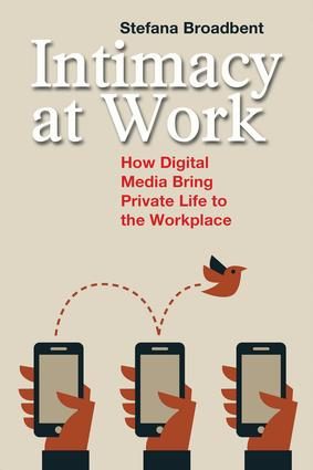 Intimacy at Work: How Digital Media Bring Private Life to the Workplace, 1st Edition (Paperback) book cover