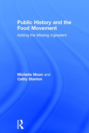 Public History and the Food Movement: Adding the Missing Ingredient, 1st Edition (Hardback) book cover