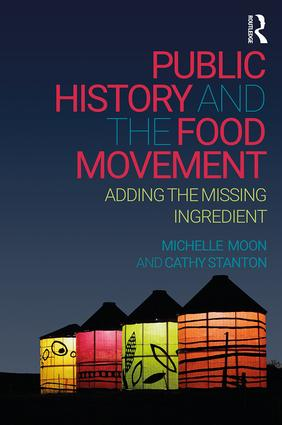 Public History and the Food Movement: Adding the Missing Ingredient, 1st Edition (Paperback) book cover
