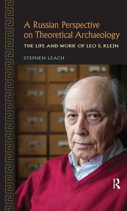 A Russian Perspective on Theoretical Archaeology: The Life and Work of Leo S. Klejn, 1st Edition (Hardback) book cover