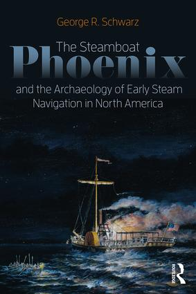The Steamboat Phoenix and the Archaeology of Early Steam Navigation in North America: 1st Edition (Paperback) book cover