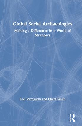 Global Social Archaeologies: Making a Difference in a World of Strangers, 1st Edition (Hardback) book cover