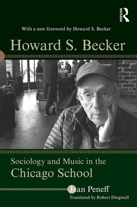 Howard S. Becker: Sociology and Music in the Chicago School book cover