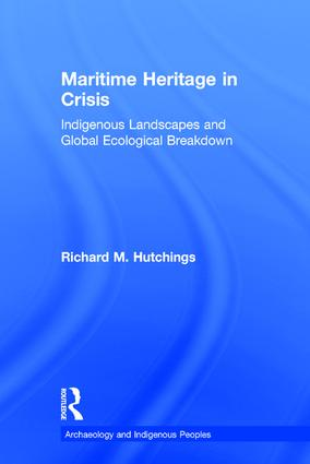 Maritime Heritage in Crisis: Indigenous Landscapes and Global Ecological Breakdown, 1st Edition (Hardback) book cover
