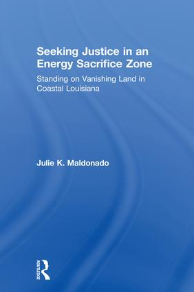 Seeking Justice in an Energy Sacrifice Zone: Standing on Vanishing Land in Coastal Louisiana book cover