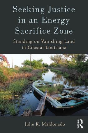Seeking Justice in an Energy Sacrifice Zone: Standing on Vanishing Land in Coastal Louisiana, 1st Edition (Paperback) book cover