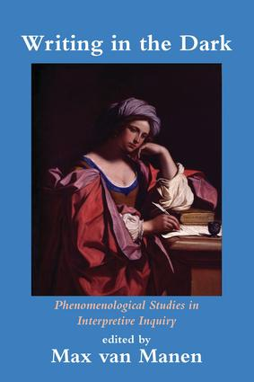 Writing in the Dark: Phenomenological Studies in Interpretive Inquiry book cover