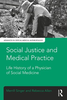 Social Justice and Medical Practice: Life History of a Physician of Social Medicine book cover