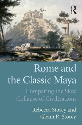 Rome and the Classic Maya: Comparing the Slow Collapse of Civilizations book cover