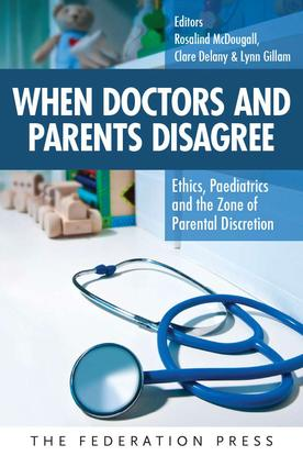 When Doctors and Parents Disagree: Ethics, Paediatrics and the Zone of Parental Discretion, 1st Edition (Paperback) book cover