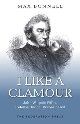 I Like A Clamour: John Walpole Willis, Colonial Judge, Reconsidered, 1st Edition (Hardback) book cover