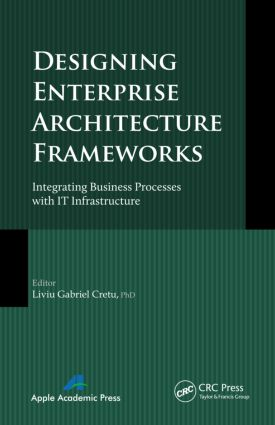 Designing Enterprise Architecture Frameworks: Integrating Business Processes with IT Infrastructure, 1st Edition (Hardback) book cover