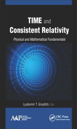 Time and Consistent Relativity: Physical and Mathematical Fundamentals, 1st Edition (Hardback) book cover