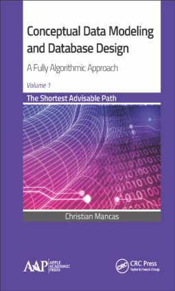 Conceptual Data Modeling and Database Design: A Fully Algorithmic Approach, Volume 1: The Shortest Advisable Path, 1st Edition (Hardback) book cover