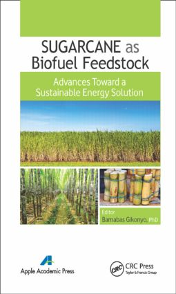 Sugarcane as Biofuel Feedstock: Advances Toward a Sustainable Energy Solution, 1st Edition (Hardback) book cover
