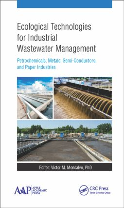Ecological Technologies for Industrial Wastewater Management: Petrochemicals, Metals, Semi-Conductors, and Paper Industries, 1st Edition (Hardback) book cover