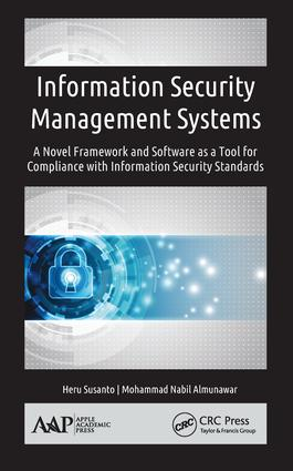 Information Security Management Systems: A Novel Framework and Software as a Tool for Compliance with Information Security Standard, 1st Edition (Hardback) book cover