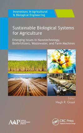 Sustainable Biological Systems for Agriculture: Emerging Issues in Nanotechnology, Biofertilizers, Wastewater, and Farm Machines, 1st Edition (Hardback) book cover