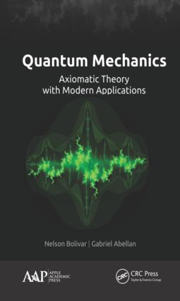 Quantum Mechanics: Axiomatic Theory with Modern Applications, 1st Edition (Hardback) book cover