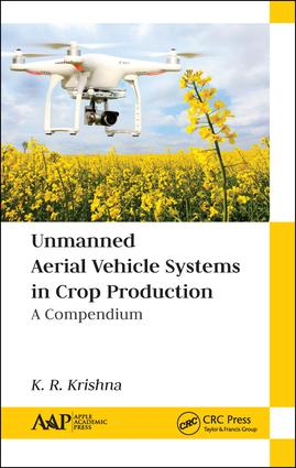 Unmanned Aerial Vehicle Systems in Crop Production: A Compendium, 1st Edition (Hardback) book cover