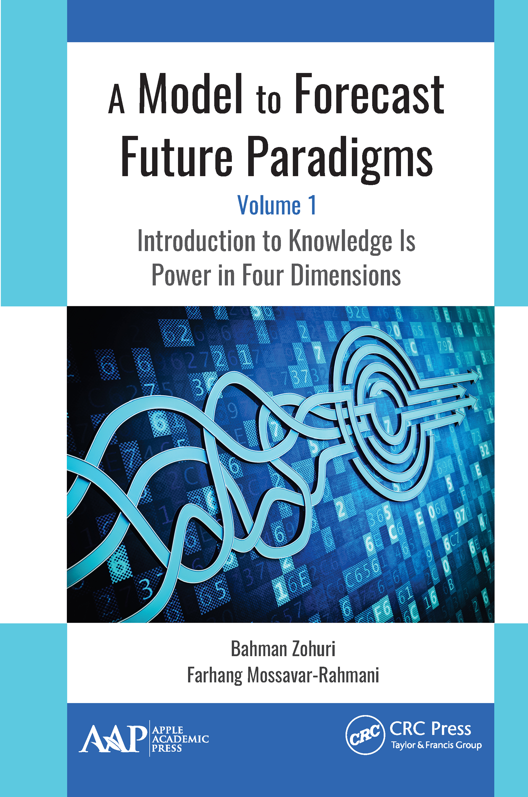 A Model to Forecast Future Paradigms: Volume 1: Introduction to Knowledge Is Power in Four Dimensions, 1st Edition (Hardback) book cover