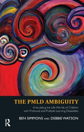 The PMLD Ambiguity: Articulating the Life-Worlds of Children with Profound and Multiple Learning Disabilities, 1st Edition (Paperback) book cover