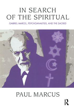 In Search of the Spiritual: Gabriel Marcel, Psychoanalysis and the Sacred, 1st Edition (Paperback) book cover
