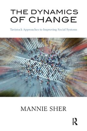 The Dynamics of Change: Tavistock Approaches to Improving Social Systems, 1st Edition (Paperback) book cover