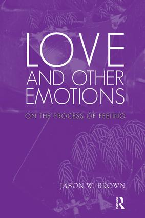 Love and Other Emotions: On the Process of Feeling, 1st Edition (Paperback) book cover