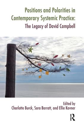Positions and Polarities in Contemporary Systemic Practice: The Legacy of David Campbell, 1st Edition (Paperback) book cover