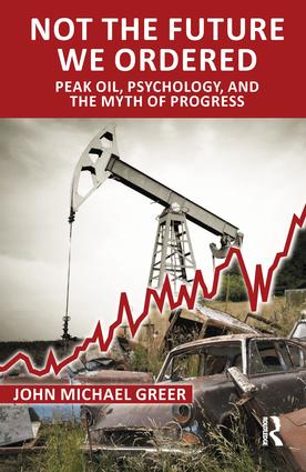 Not the Future We Ordered: Peak Oil, Psychology, and the Myth of Progress, 1st Edition (Paperback) book cover