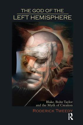 The God of the Left Hemisphere: Blake, Bolte Taylor and the Myth of Creation, 1st Edition (Paperback) book cover