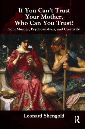 If You Can't Trust Your Mother, Whom Can You Trust?: Soul Murder, Psychoanalysis and Creativity, 1st Edition (Paperback) book cover
