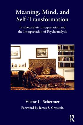 Meaning, Mind, and Self-Transformation: Psychoanalytic Interpretation and the Interpretation of Psychoanalysis, 1st Edition (Paperback) book cover