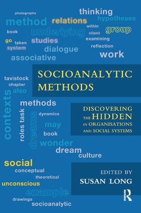 Socioanalytic Methods: Discovering the Hidden in Organisations and Social Systems, 1st Edition (Paperback) book cover