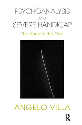 Psychoanalysis and Severe Handicap: The Hand in the Cap, 1st Edition (Paperback) book cover