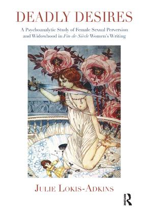 Deadly Desires: A Psychoanalytic Study of Female Sexual Perversion and Widowhood in Fin-de-Siecle Women's Writing, 1st Edition (Paperback) book cover