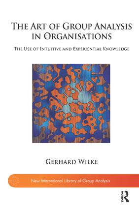 The Art of Group Analysis in Organisations: The Use of Intuitive and Experiential Knowledge, 1st Edition (Paperback) book cover