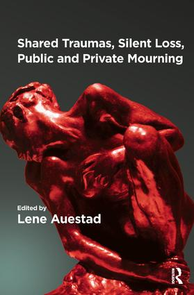 Shared Traumas, Silent Loss, Public and Private Mourning: Shared Traumas, Silent Loss, Public and Private Mourning, 1st Edition (e-Book) book cover