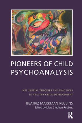 Pioneers of Child Psychoanalysis: Influential Theories and Practices in Healthy Child Development, 1st Edition (Paperback) book cover