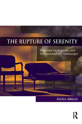 The Rupture of Serenity: External Intrusions and Psychoanalytic Technique, 1st Edition (Paperback) book cover