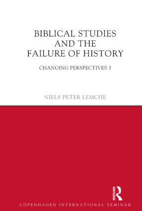 Biblical Studies and the Failure of History: Changing Perspectives 3, 1st Edition (Hardback) book cover